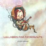Lullabies For Astronauts (Choan Gálvez)